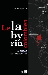 le labyrinthe colombien-enquête-polar-jean drouin